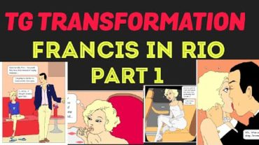 Francis in Rio Part 1 – Tg Transformation Story by Gabernet.