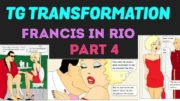 Francis in Rio Part 4 – Tg Transformation Story by Gabernet.