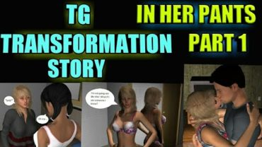 In her Pants Part 2 – Tg Transformation Story   tg tf   Male to Female Transformation.