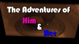 The Adventures of Him and Her